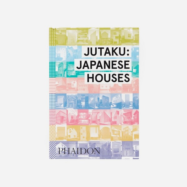 Phaidon Jutaku: Japanese Houses