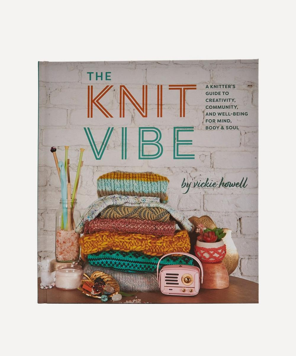 Unspecified - The Knit Vibe: A Knitter's Guide to Creativity, Community, and Well-Being for Mind, Body & Soul