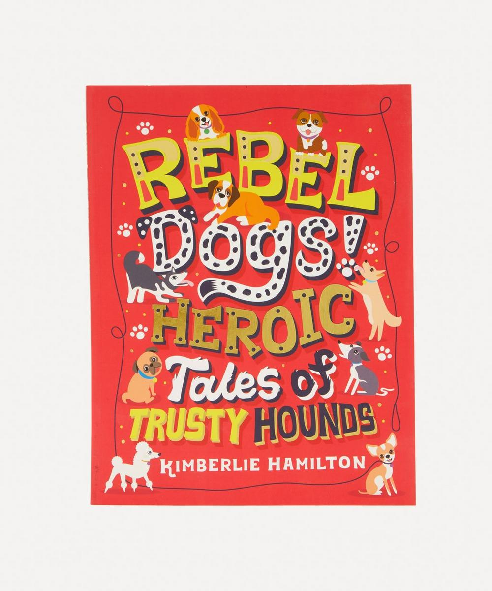 Bookspeed - Rebel Dogs! Heroic Tales of Trusty Hounds